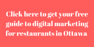 Click here to get your free guide to digital marketing for restaurants in Ottawa